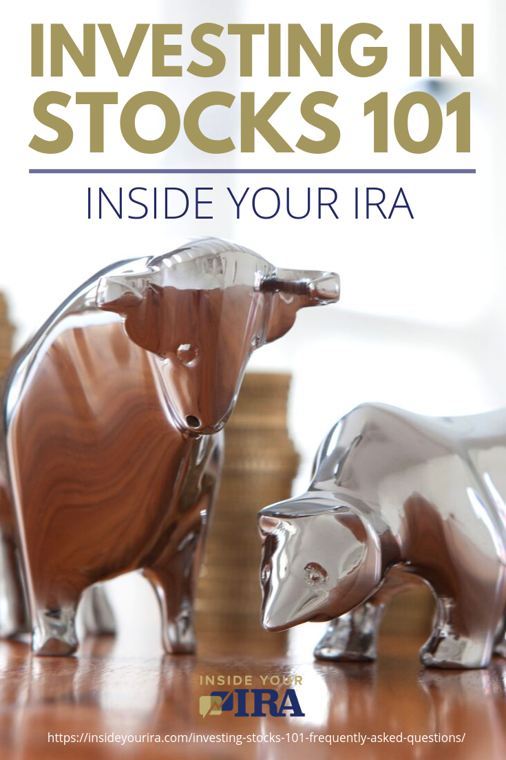 Investing In Stocks 101 Inside Your IRA https://www.insideyourira.com/investing-stocks-101-frequently-asked-questions/