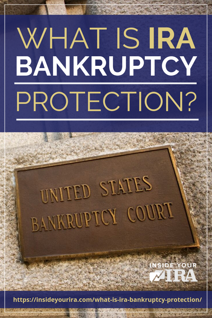 What Is IRA Bankruptcy Protection? | Inside Your IRA https://www.insideyourira.com/what-is-ira-bankruptcy-protection/