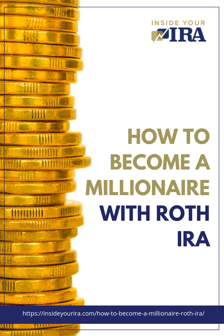 How To Become A Millionaire With Roth IRA | Inside Your IRA https://www.insideyourira.com/how-to-become-a-millionaire-roth-ira/